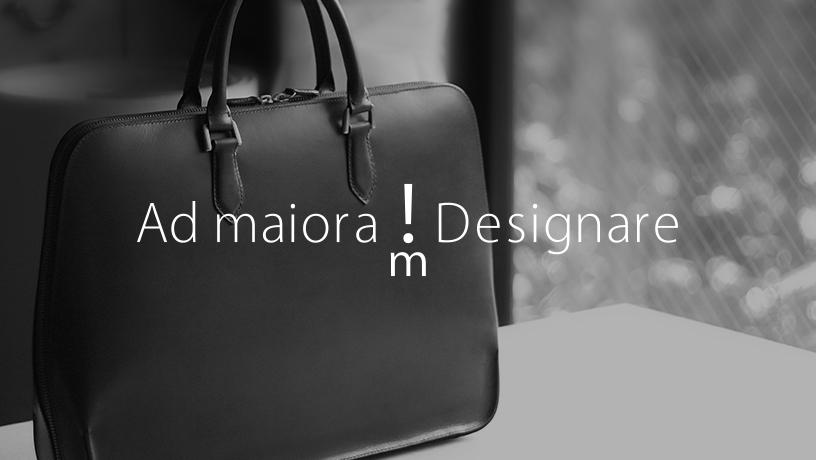 Ad maiora! Designare(アドマイオーラ・デジナーレ)